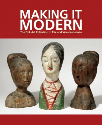 Image for Making it Modern: The Folk Art Collection of Elie and Viola Nadelman