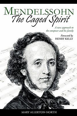 Mendelssohn - The Caged Spirit, Allerton-North, Mary
