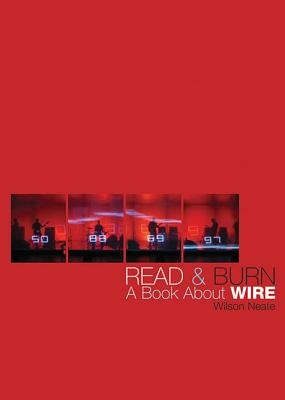 Read And Burn: A Book About Wire, Wilson Neate