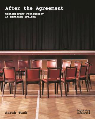 After the Agreement: Contemporary Photography in Northern Ireland, Tuck, Sarah