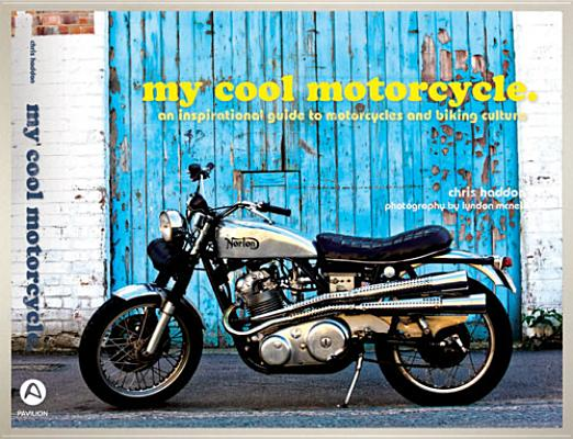 Image for My Cool Motorcycle: An Inspirational Guide to Motorcycles and Biking Culture
