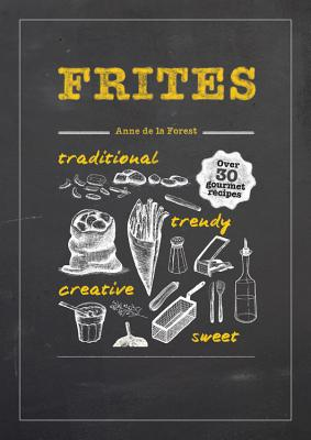 Image for FRITES : OVER 30 GOURMET RECIPES