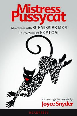 Mistress Pussycat: Adventures With Submissive Men In The World Of Femdom, Snyder, Joyce