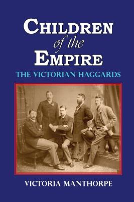 Children of the Empire - The Victorian Haggards, Manthorpe, Victoria