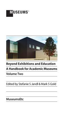Image for Beyond Exhibitions and Education: A Handbook for Academic Museums, Volume Two