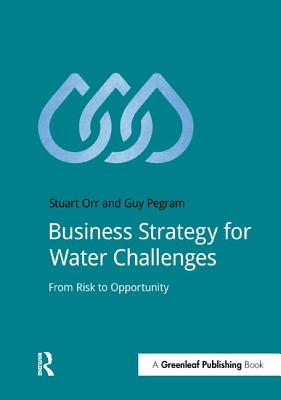 Business Strategy for Water Challenges: From Risk to Opportunity (DoShorts), Orr, Stuart; Pegram, Guy