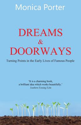 Dreams and Doorways: Turning points in the early lives of famous people, Porter, Monica