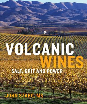 Volcanic Wines: Salt, Grit and Power, Szabo, John