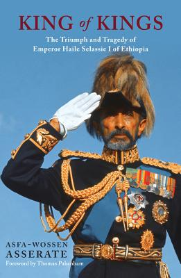 Image for King of Kings: The Triumph and Tragedy of Emperor Haile Selassie I of Ethiopia