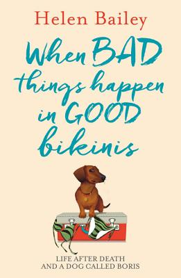 Image for When Bad Things Happen in Good Bikinis  Life After Death and a Dog Called Boris