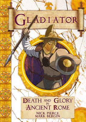 Gladiator: Death and Glory in Ancient Rome (Chronicles), Nick Pierce