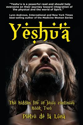 Yeshu'a: The Story of the Hidden Life of Jesus: Book Two, De La Luna, Pietro