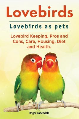 Image for Lovebirds. Lovebirds as pets. Lovebird Keeping, Pros and Cons, Care, Housing, Diet and Health.