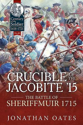 Image for Crucible of the Jacobite ?15: The Battle of Sheriffmuir 1715 (Century of the Soldier)