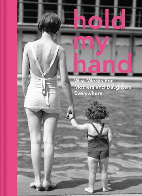 Image for Hold My Hand: Wise Words for Mothers and Daughters Everywhere