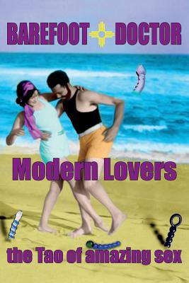 Barefoot Doctor's Handbook for Modern Lovers: The Tao of Amazing Sex, Doctor, Barefoot