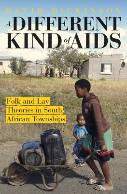 Image for A Different Kind of AIDS: Folk and Lay Theories in South African Townships