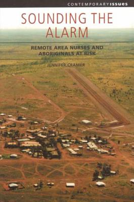 Image for Sounding The Alarm: Remote Area Nurses And Aboriginals At Risk