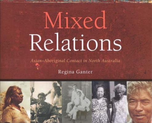 Image for Mixed Relations: Asian-Aboriginal Contact in North Australia