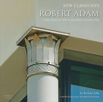 Image for New Classicists: Robert Adam and the Search for a Modern Classicism (First Edition)