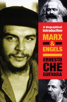 Marx & Engels: A Biographical Introduction (Che Guevara Publishing Project), Guevara, Ernesto Che