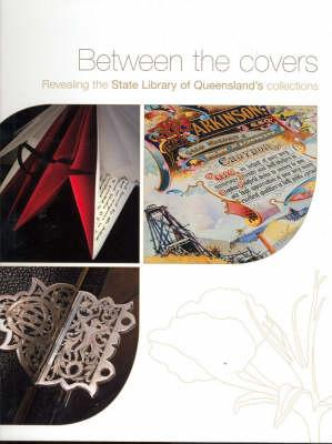 Image for Between the Covers: Revealing the State Library of Queensland's Collections