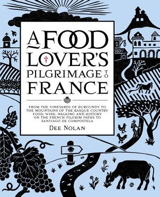 Image for A Food Lover's Pilgrimage to France: From the Vineyards of Burgundy to the Mountains of the Basque Country: Food, Wine, Walking and History on the French Pilgrim Paths to Santiago de Compostela