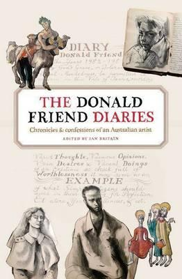 Image for The Donald Friend Diaries: Chronicles & Confessions Of An Australian Artist