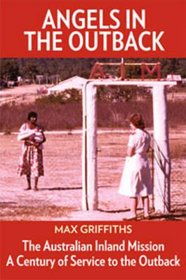 Image for Angels in the Outback: The Australian Inland Mission: A Century of Service to the Outback