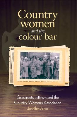 Image for Country Women and the Colour Bar: Grassroots Activism and the Country Women's Association
