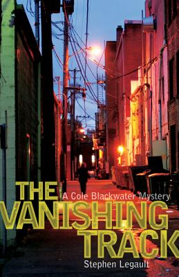 The Vanishing Track (A Cole Blackwater Mystery), Legault, Stephen