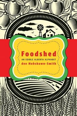 Image for Foodshed: An Edible Alberta Alphabet