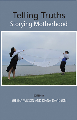 Image for Telling Truths: Storying Motherhood