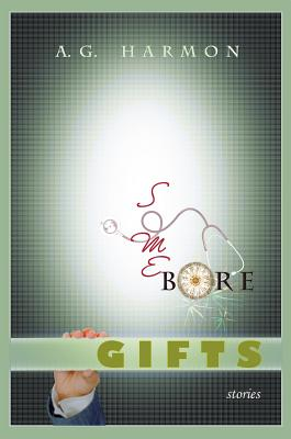 Some Bore Gifts: Stories, A G Harmon