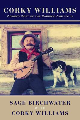 Image for Corky Williams: Cowboy Poet of the Cariboo Chilcotin