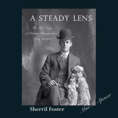 Image for A Steady Lens: The True Story of Pioneer Photographer Mary Spencer