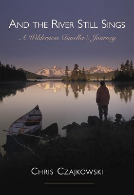 Image for And the River Still Sings: A Wilderness Dweller's Journey