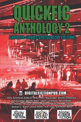 Image for Quickfic Anthology 2: Shorter-Short Speculative Fiction (Quickfic from DigitalFictionPub.com) (Volume 2)
