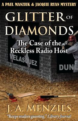 Glitter of Diamonds: The Case of the Reckless Radio Host (A Paul Manziuk and Jacquie Ryan Mystery) (Volume 2), J. A. Menzies