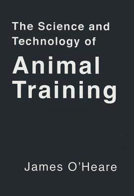 The Science and Technology of Animal Training, James O'Heare