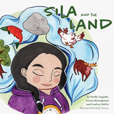 Sila and the Land, Angalik, Shelby; Roundpoint, Ariana; Dupre, Lindsay