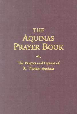 Image for The Aquinas Prayer Book: The Prayers and Hymns of St. Thomas Aquinas