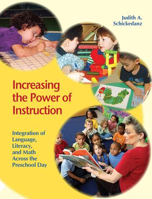 Image for Increasing the Power of Instruction: Integration of Language, Literacy, and Math Across the Preschool Day