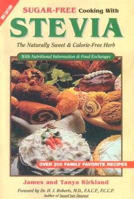 Sugar-Free Cooking With Stevia: The Naturally Sweet & Calorie-Free Herb (Revised 3rd Edition), Kirkland, Tanya; Kirkland, James