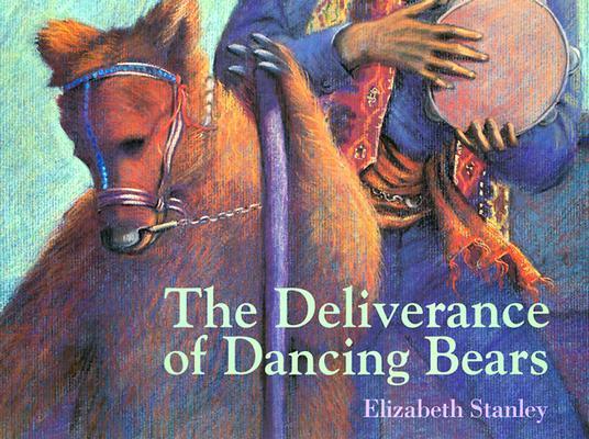 Image for The Deliverance of Dancing Bears (ASPCA Henry Bergh Children's Book Awards (Awards))