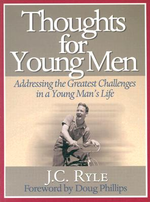 Thoughts for Young Men : Addressing the Greatest Challenges in a Young Mans Life, J. C. RYLE