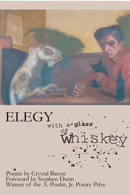 Elegy with a Glass of Whiskey (A. Poulin, Jr. New Poets of America), Bacon, Crystal