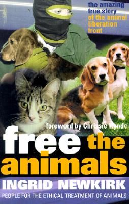 Free the Animals: The Amazing True Story of the Animal Liberation Front, Newkirk, Ingrid; Hynde, Chrissie [foreword]