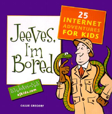 Image for Jeeves, I'm Bored: 25 Internet Adventures for Kids
