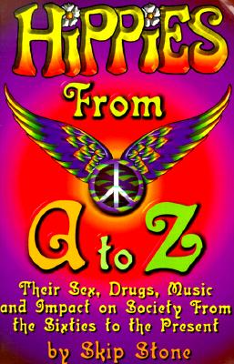 Image for Hippies From A to Z: Their Sex, Drugs, Music and Impact From the Sixties to the Present